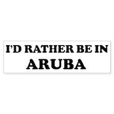 Rather be in Aruba Bumper Bumper Sticker