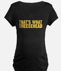 That's what cheesehead T-Shirt