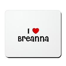 I * Breanna Mousepad