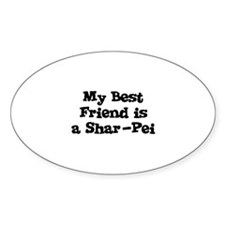 My Best Friend is a Shar-Pei Oval Decal