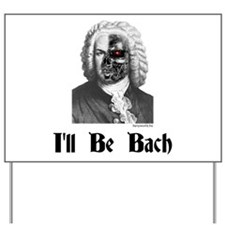 I'll Be Bach (2) Yard Sign