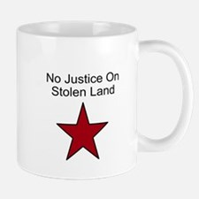 No Justice On Stolen Land Mug