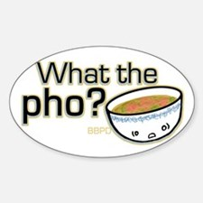 What the Pho Sticker (Oval)