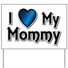 I Love My Mommy Yard Sign