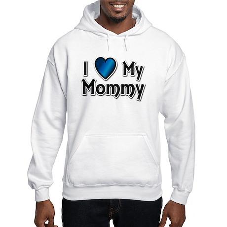 I Love My Mommy Hooded Sweatshirt