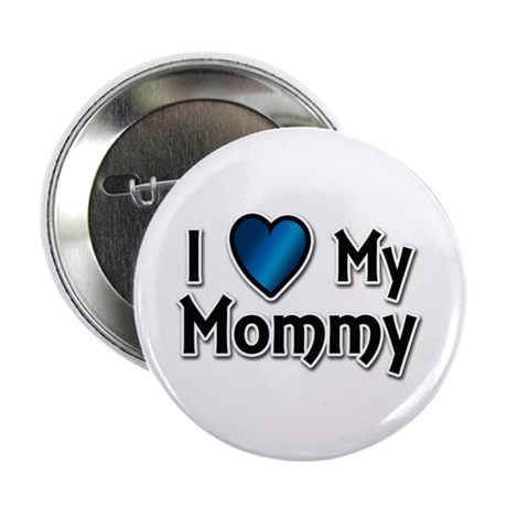 """I Love My Mommy 2.25"""" Button"""