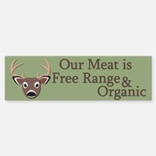 Our Meat is Free Range & Organic Bumper Bumper Sticker