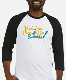 Mind Your Own Darn Business! Baseball Jersey