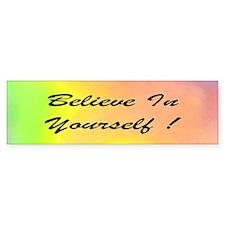 Believe In Yourself! Colorful Bumper Sticker