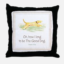 Be the Good Dog Throw Pillow