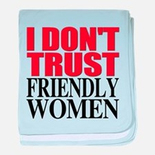 I Don't Trust Friendly Women baby blanket