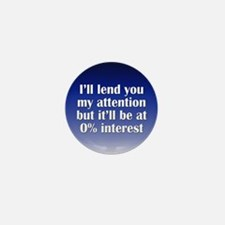 No Interest Attention Mini Button