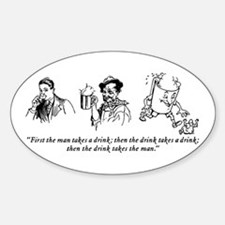 First The Man Takes A Drink... Sticker (Oval)