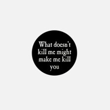 What Doesn't Kill Me Mini Button