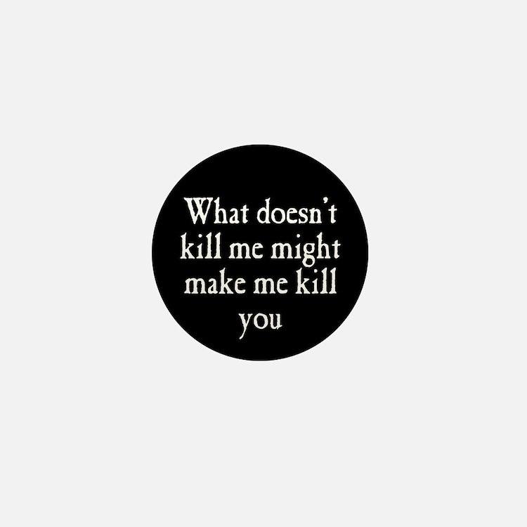 What Doesn't Kill Me Mini Button