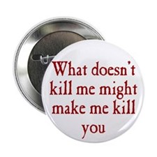 """What Doesn't Kill Me 2.25"""" Button (10 pack)"""