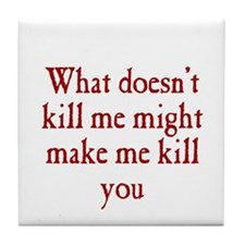 What Doesn't Kill Me Tile Coaster