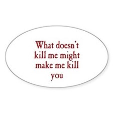 What Doesn't Kill Me Bumper Stickers