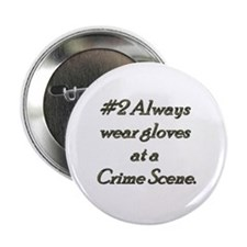 "Rule 2 Always wear gloves at a crime scene 2.25"" B"
