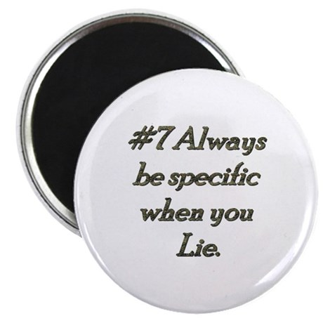 Rule 7 Always be specific when you lie Magnet