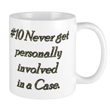Rule 10 Never get personally involved in a case Mu