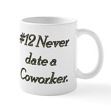 Rule 12 Never date a co worker Mug