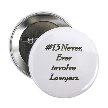 "Rule 13 Never ever involve lawyers 2.25"" Button"