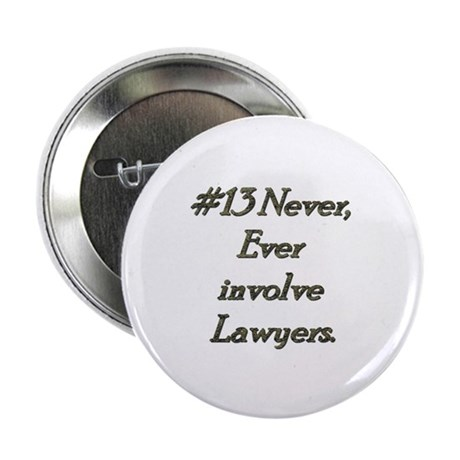 "Rule 13 Never ever involve lawyers 2.25"" Button (1"
