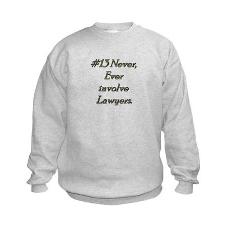 Rule 13 Never ever involve lawyers Kids Sweatshirt