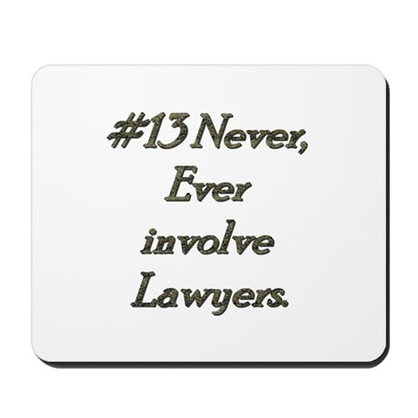Rule 13 Never ever involve lawyers Mousepad