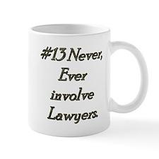 Rule 13 Never ever involve lawyers Mug