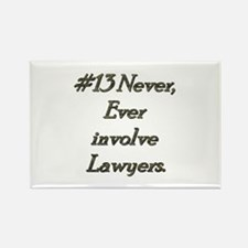 Rule 13 Never ever involve lawyers Rectangle Magne
