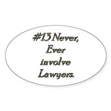 Rule 13 Never ever involve lawyers Decal