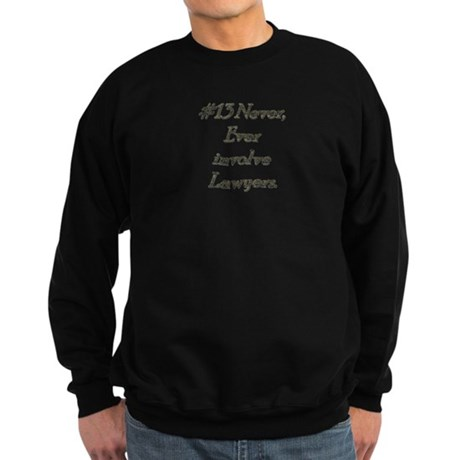 Rule 13 Never ever involve lawyers Sweatshirt (dar