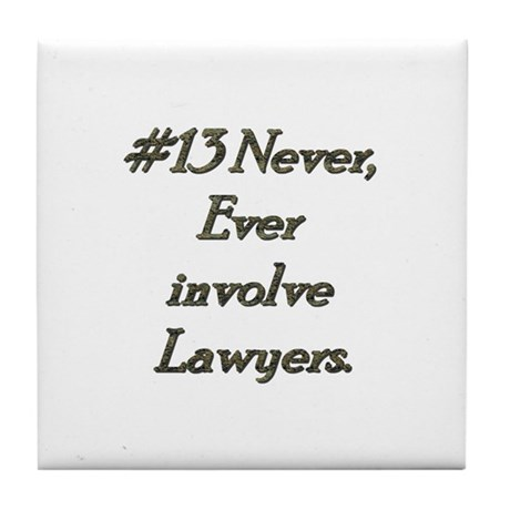 Rule 13 Never ever involve lawyers Tile Coaster