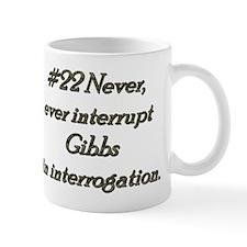 Rule 22 Never interrupt Gibbs in interrogation Mug