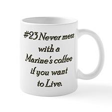 Rule 23 Never mess with a marine's coffee Mug