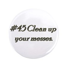 """Rule 45 Clean up your messes 3.5"""" Button"""