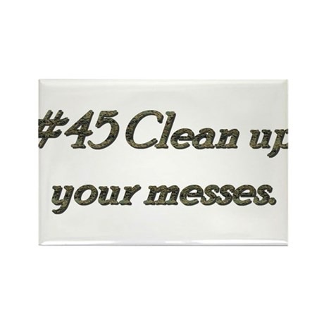 Rule 45 Clean up your messes Rectangle Magnet (100