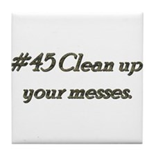 Rule 45 Clean up your messes Tile Coaster