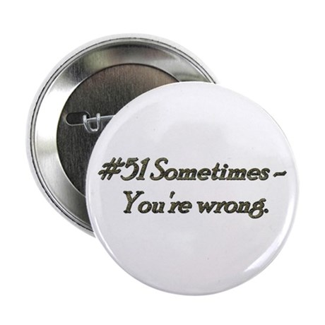"""Rule 51 Sometimes you're wrong 2.25"""" Button"""