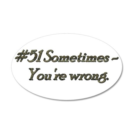 Rule 51 Sometimes you're wrong 22x14 Oval Wall Pee
