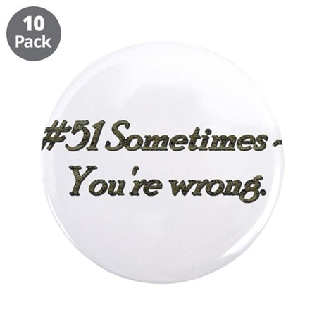 "Rule 51 Sometimes you're wrong 3.5"" Button (10 pac"