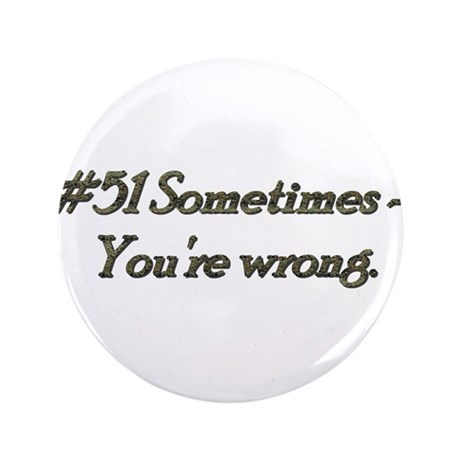 "Rule 51 Sometimes you're wrong 3.5"" Button (100 pa"