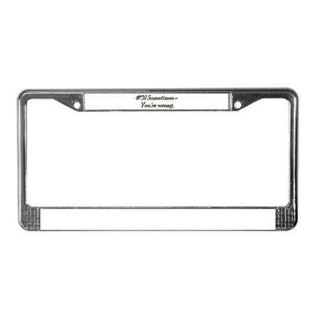 Rule 51 Sometimes you're wrong License Plate Frame