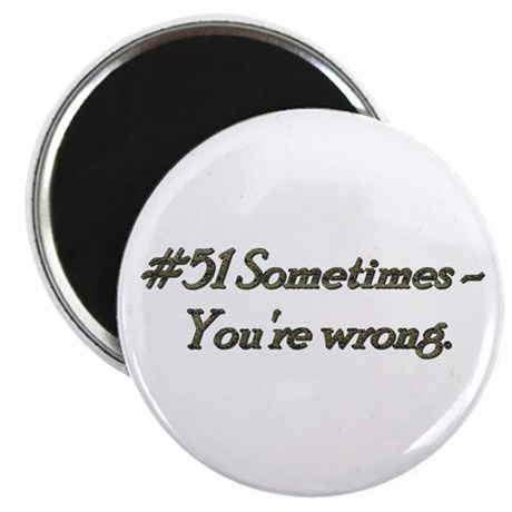 Rule 51 Sometimes you're wrong Magnet