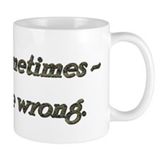 Rule 51 Sometimes you're wrong Mug