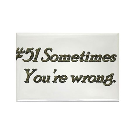 Rule 51 Sometimes you're wrong Rectangle Magnet (1
