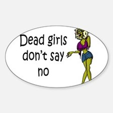 Dead Girls Don't Say No Sticker (Oval)