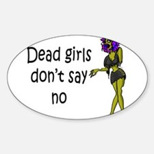 Dead Girls Don't Say No #2 Sticker (Oval)